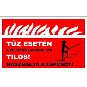 Tűz esetén a felvonót használni tilos! Használja a lépcsőt!