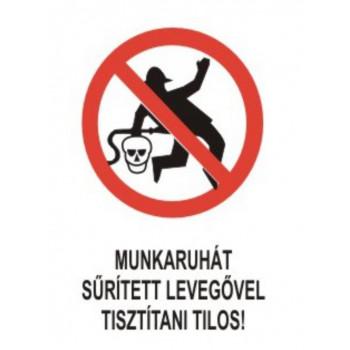 Munkaruhát sűrített levegővel tisztítani tilos!