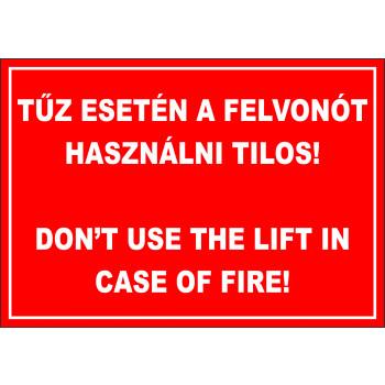 Tűz esetén a felvonót használni tilos!
