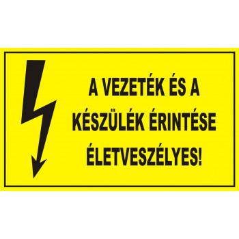 A vezeték és a készülék érintése életveszélyes!
